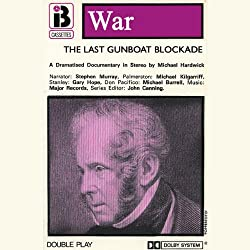 The Last Gunboat Blockade (Dramatised)