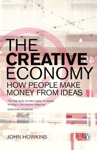 The Creative Economy How People Make Money From Ideas By Howkins John