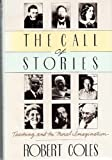 The Call of Stories : Stories and the Moral Imagination, Coles, Robert, 0395429358