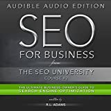 SEO for Business: The Ultimate Business-Owner's Guide to Search Engine Optimization: SEO University, Book 3