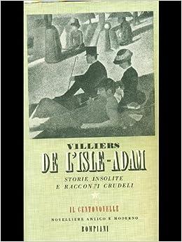 AUGUSTE DE VILLIERS DE L'ISLE-ADAM:STORIE INSOLITE E RACCONTI CRUDELI