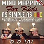 Mind Mapping for Kids: As Simple as ABC, 2nd Edition: Map Ways to Creating Lasting Memory | D.D. Tai