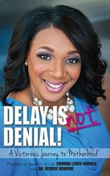 Delay is Not Denial!: A Victorious Journey to Motherhood by [Nwosu, Rhonda, Ndukwe, George]