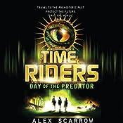 Day of the Predator: TimeRiders Series, Book 2 | Alex Scarrow