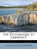 The Picturesque St. Lawrence, Johnson Clifton 1865-1940, 1246557827