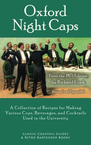 Oxford Night Caps: A Collection of Recipes for Making Various Cups, Beverages, and Cocktails Used in the University PDF