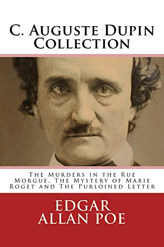 C. Auguste Dupin Collection (Illustrated): The Murders in the Rue Morgue, The Mystery of Marie Roget and The Purloined Letter