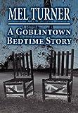 A Goblintown Bedtime Story, Mel Turner, 1462663249