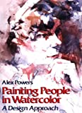 Painting People in Watercolor, Alex Powers, 0823038688