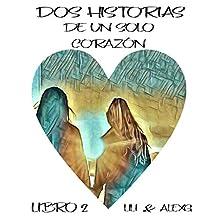Dos Historias de un solo Corazón (Spanish Edition): Libro Dos