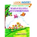 Cuentos Infantiles Cortos: Maravillosa Metamorfosis (Versión Española - Spanish Version) (Spanish Edition)
