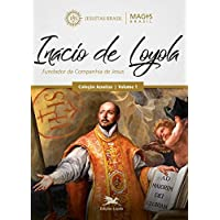 Inácio de Loyola: Fundador da Companhia de Jesus