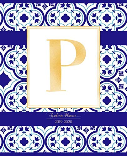 - Academic Planner 2019-2020: Moroccan Tiles Pattern Gold Monogram Letter P Indigo Blue Morocco Academic Planner July 2019 - June 2020 for Students, Moms and Teachers (School and College)