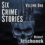 Six Crime Stories, Volume One | Robert Jeschonek