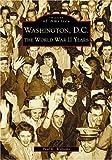 Washington, D.C: The World War II Years (DC) (Images of America)