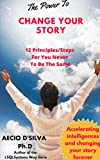 The Power to Change Your Story: 12 Principles/Steps  For You Never  To Be The Same (LSQLSystems Way Book 3)