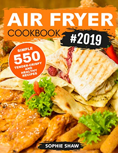 Air Fryer Cookbook #2019: 550 Simple, Tender-Crispy, and Healthy Recipes