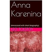 Anna Karenina: (Annotated with short biography)