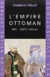 L'Empire ottoman. XVème-XVIIIème siècles (Guide des civilisations)
