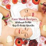 Face Mask Recipes: 60 Homemade Face Mask Recipes For Beautiful, Radiant Skin (Homemade Facial Masks) (Volume 1)