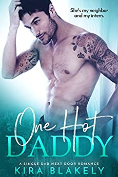 One Hot Daddy: A Single Dad Next Door Romance by [Blakely, Kira]