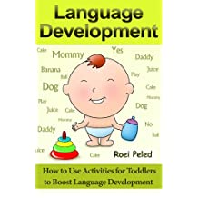 Toddler Development: How to Use Activities for Toddlers to Boost Language Development (Language Development Books Book 1)