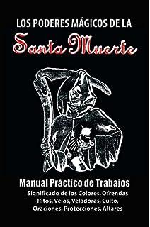 Los Poderes Magicos De La Santa Muerta: Manual Practico De Trabajos, Significado