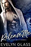 Release Me: A Dark Bad Boy Romance