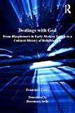 Dealings with God: From Blasphemers in Early Modern Zurich to a Cultural History of Religiousness (St Andrews Studies in Reformation History)