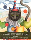 The Adventures of Fishkins and Pepperjacket, Clare Theresa Nightingale, 1452088039