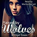 Raised by Wolves Audiobook by Bridget Essex Narrated by Marina Barrett