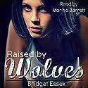 Raised by Wolves Hörbuch von Bridget Essex Gesprochen von: Marina Barrett