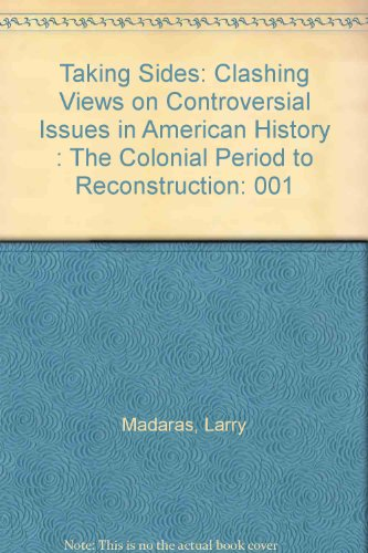Taking Sides: Clashing Views on Controversial Issues in American History, Vol. 1: The Colonial Period to Reconstruction