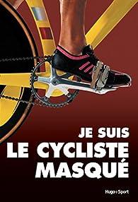 Je suis le cycliste masqué par  Anonyme