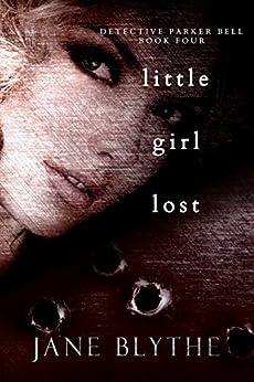 Little Girl Lost (Detective Parker Bell Book 4) by [Blythe, Jane]