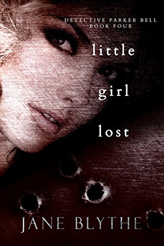 Book: Little Girl Lost (Detective Parker Bell Book 4) by Jane Blythe