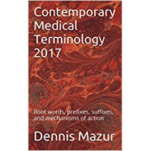 Contemporary Medical Terminology 2017: Root words, prefixes, suffixes, and mechanisms of action