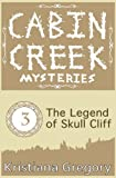 The Legend of Skull Cliff (Cabin Creek Mysteries) (Volume 3)