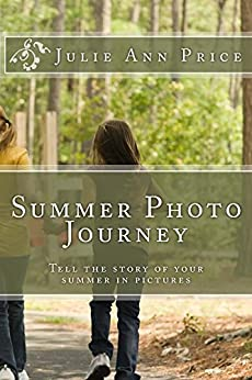 Summer Photo Journey: Tell the story of your summer with photography storytelling (Life Design Journal Series Book 3) by [Price, Julie Ann]