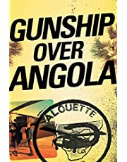 Gunship Over Angola: The Story of a Maverick Pilot