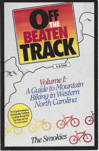 Off the Beaten Track,  Vol. I: A Guide to Mountain Biking in Western North Carolina - The Smokies
