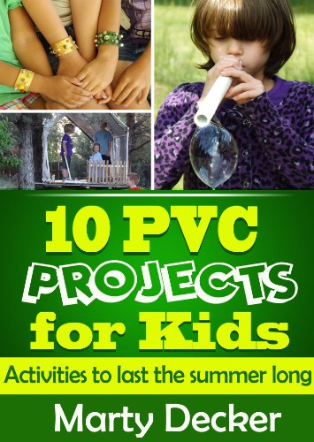 (10 PVC Projects for Kids: Activities to Last the Summer Long )