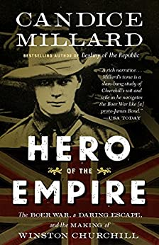 Hero of the Empire: The Boer War, a Daring Escape, and the Making of Winston Churchill by [Millard, Candice]