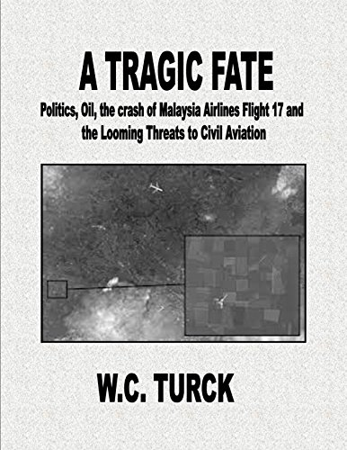 A TRAGIC FATE: Politics, Oil, the crash of Malaysia Airlines Flight 17 and the Looming Threats to Civil Aviation