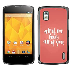 Cubierta de la caja de protección la piel dura para el LG GOOGLE NEXUS 4 / E960 - all of me loves you song peach text quote