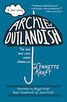 Archie of Outlandish: The Man Who Lives Under Umbrellas by [Kraft, Lynnette]