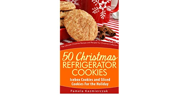 50 Christmas Refrigerator Cookies Icebox Cookies And Sliced