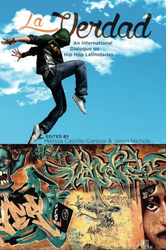 La Verdad: An International Dialogue on Hip Hop Latinidades (Global Latin/o Americas)