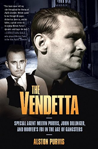 The Vendetta: Special Agent Melvin Purvis, John Dillinger, and Hoover's FBI in the Age of Gangsters (Best Federal Law Enforcement Agency)