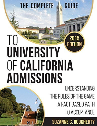 The Complete Guide to University of California Admissions: Understanding the Rules of the Game - A Fact Based Path to Acceptance by Suzanne Dougherty (2014-08-01)